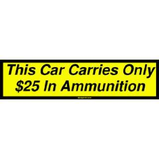Car Carries Only $25 In Ammunition Large Bumper Sticker Automotive