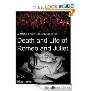 MOST UNUSUAL ACCOUNT OF THE DEATH AND LIFE OF ROMEO AND JULIET Rick